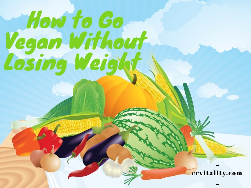 guide to going vegan and maintaining weight