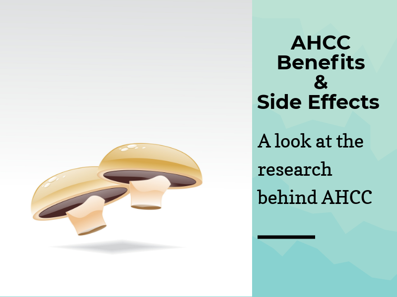 benefits, side effects, and dosage of AHCC